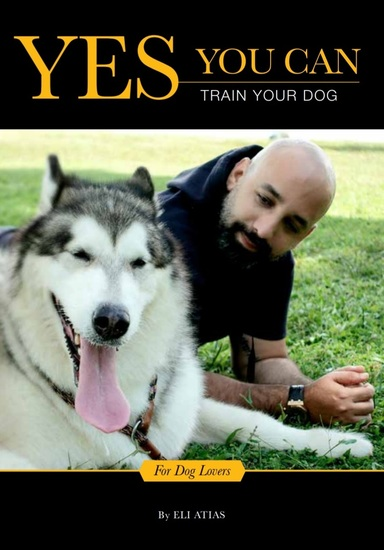 Yes You Can Train Your Dog by Eli Atias